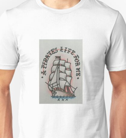 A pirates life for me  Unisex T-Shirt