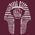 Crazy Pharaoh by beberequin