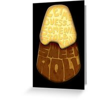 Let me guess... Someone stole your sweet roll? Greeting Card
