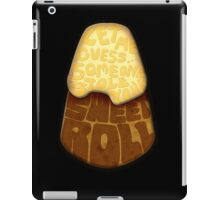 Let me guess... Someone stole your sweet roll? iPad Case/Skin