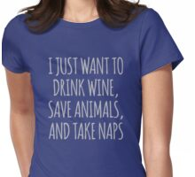 I Just Want To Drink Wine, Save Animals And Take Naps Womens Fitted T-Shirt