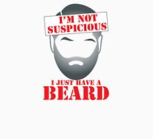 I'm NOT SUSPICIOUS I just have a BEARD Unisex T-Shirt