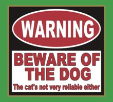 Beware of the Dog (The Cat's Not Very Reliable Either) Baby Tee