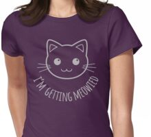 I'm Getting Meowied! Womens Fitted T-Shirt