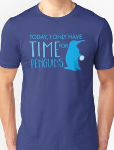 Today, I only have time for penguins Unisex T-Shirt