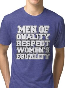 Men of quality respect women's equality  Tri-blend T-Shirt