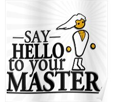 Say HELLO to your MASTER. -Clear- Poster