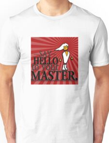 Say HELLO to your MASTER. -Red- Unisex T-Shirt