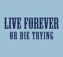 Live Forever Or Die Trying by jezkemp
