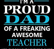 I'M A PROUD DAD OF A FREAKING AWESOME TEACHER by yuantees