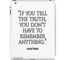 TRUTH, TRUE, TRUTHFUL, 'If you tell the truth, you don't have to remember anything.' Mark Twain iPad Case/Skin