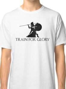 Train For Glory Classic T-Shirt