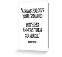 """FORGIVE, ENEMY, """"Always forgive your enemies; nothing annoys them so much."""" Oscar Wilde Greeting Card"""