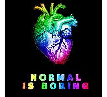 Normal is boring Photographic Print