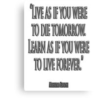 "GANDHI, ""Live as if you were to die tomorrow. Learn as if you were to live forever."" Canvas Print"