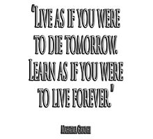 """GANDHI, LIVE, LEARN, """"Live as if you were to die tomorrow. Learn as if you were to live forever."""" Photographic Print"""