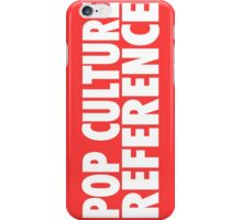 POP CULTURE REFERENCE iPhone Case/Skin