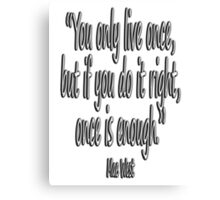 MAE WEST, 'You only live once, but if you do it right, once is enough.' Canvas Print