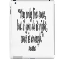 MAE WEST, 'You only live once, but if you do it right, once is enough.' iPad Case/Skin