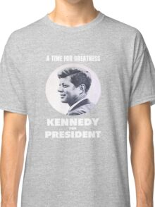 """""""A Time for Greatness"""" - JFK 1960 Campaign - t-shirt Classic T-Shirt"""