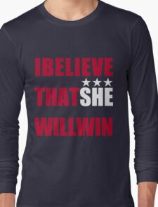 I Beliveve that SHE will win! Long Sleeve T-Shirt