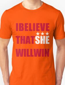 I Beliveve that SHE will win! Unisex T-Shirt