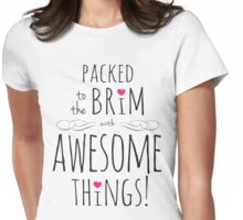 Packed to the Brim with Awesome Things Womens Fitted T-Shirt