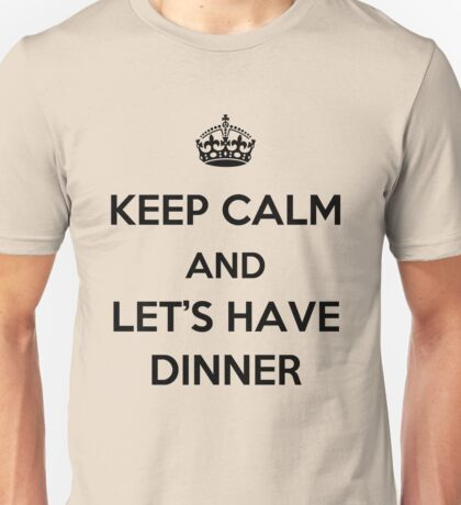 Keep Calm and Let's Have Dinner (dark text) Unisex T-Shirt