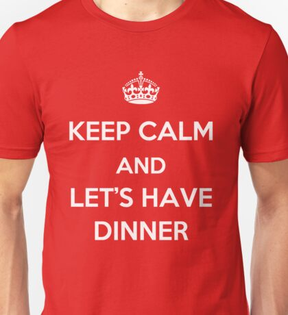 Keep Calm and Let's Have Dinner (light text) Unisex T-Shirt