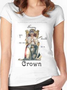 Honey, you should see me in a crown..[1] Women's Fitted Scoop T-Shirt