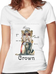 Honey, you should see me in a crown..[1] Women's Fitted V-Neck T-Shirt
