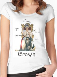 Honey, you should see me in a crown..[2] Women's Fitted Scoop T-Shirt