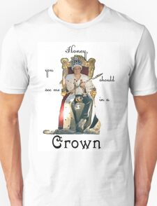 Honey, you should see me in a crown..[2] T-Shirt