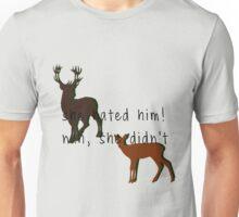 she hated him! nah, she didn't Unisex T-Shirt