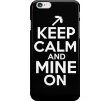 Keep Calm And Mine On iPhone Case/Skin