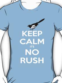 Keep Calm and No Rush T-Shirt