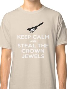Keep Calm and Steal the Crown Jewels Classic T-Shirt