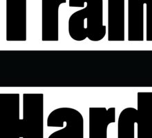 Train Hard Sticker