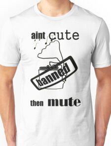 Aint Cute, Then Mute T-Shirt
