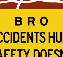 Bro, Accidents Hurt, Safety Doesn't, Road Sign, India Sticker