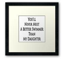 You'll Never Meet A Better Swimmer Than My Daughter Framed Print