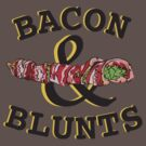 Bacon &amp; Blunts  by YETiDesigns