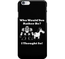 Who Would You Rather Be? iPhone Case/Skin