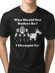 Who Would You Rather Be? Tri-blend T-Shirt