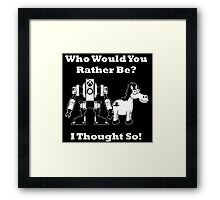 Who Would You Rather Be? Framed Print