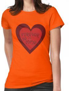 Forever Be Mine Womens Fitted T-Shirt