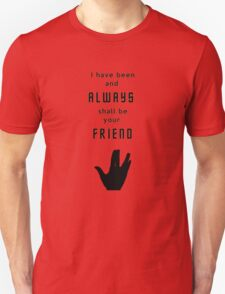 I have been and always shall be your friend - Spock T-Shirt