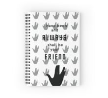 I have been and always shall be your friend - Spock Spiral Notebook