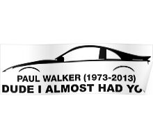 Dude, i almost had you. In memory of Paul Walker Poster