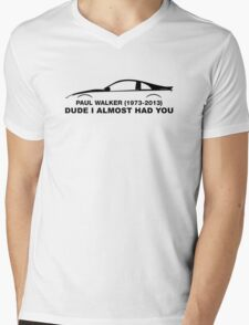 Dude, i almost had you. In memory of Paul Walker Mens V-Neck T-Shirt